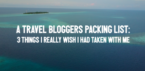 travel blogger packing list, wish i had taken with me